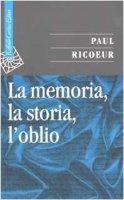 La memoria, la storia, l'oblio - Ricoeur Paul