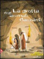 La grotta degli animali danzanti - Alix Cecile   Barroux