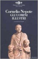 Gli uomini illustri. Testo latino a fronte - Cornelio Nepote