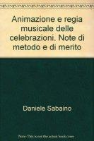Animazione e regia musicale delle celebrazioni. Note di metodo e di merito di Sabaino Daniele su LibreriadelSanto.it