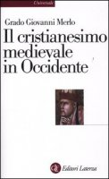 Il cristianesimo medievale in Occidente - Merlo Grado G.