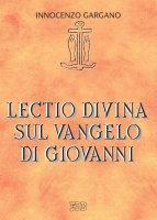 Lectio divina sul Vangelo di Giovanni - Innocenzo Gargano