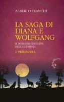 La saga di Diana e Wolfgang. Il romanzo dei lupi della Lessinia - Franchi Alberto