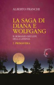 Copertina di 'La saga di Diana e Wolfgang. Il romanzo dei lupi della Lessinia'