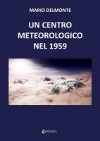Un centro meteorologico nel 1959 - Delmonte Mario