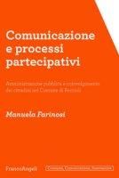 Comunicazione e processi partecipativi. Amministrazione pubblica e coinvolgimento dei cittadini nel Comune di Peccioli - Farinosi Manuela
