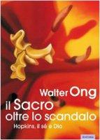Il sacro oltre lo scandalo. Hopkins, il sé e Dio - Ong Walter J.