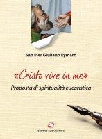 «Cristo vive in me». Proposta di spiritualità eucaristica. - Pier Giuliano Eymard