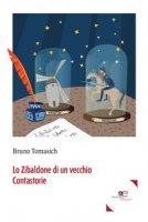 Lo Zibaldone di un vecchio contastorie - Tomasich Bruno