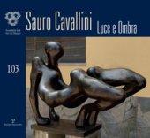 Sauro cavallini. Luce e ombra. Catalogo della mostra (Firenze, 4-30 ottobre 2018). Ediz. illustrata