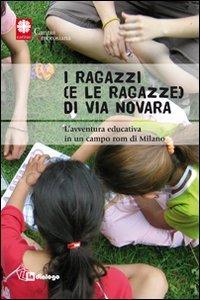 Copertina di 'I ragazzi e (le ragazze) di via Novara. L'avventura educativa in un campo rom di Milano'