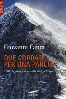 Due cordate per una parete. 1962, la prima italiana sulla Nord dell'Eiger - Capra Giovanni
