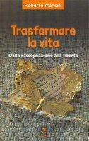 Trasformare la vita - Roberto Mancini