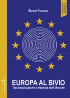 Europa al bivio. Tra dissoluzione e rilancio dell'Unione - Farinone Enrico