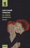 La croce buddista - Tanizaki Junichiro