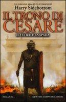 Il fuoco e la spada. Il trono di Cesare - Sidebottom Harry