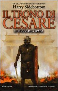 Copertina di 'Il fuoco e la spada. Il trono di Cesare'
