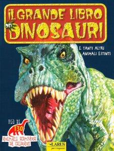 Copertina di 'Il grande libro dei dinosauri. Animali scomparsi da colorare'