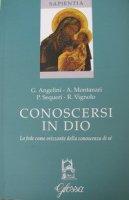 Conoscersi in Dio - Angelini Giuseppe, Sequeri Pierangelo