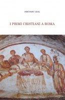 I primi cristiani a Roma - Jeronimo Leal