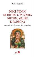 Dieci giorni di ritiro con Maria nostra madre e padrona. Secondo la dottrina di Montfort - Gallotti Silvio, Santa Giovanna