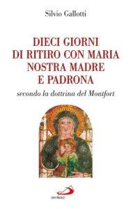 Copertina di 'Dieci giorni di ritiro con Maria nostra madre e padrona. Secondo la dottrina di Montfort'
