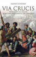 Via Crucis vista con gli occhi di alcuni personaggi del Vangelo - Mauro Leonardi