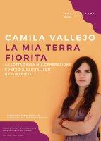 Mia terra fiorita. La lotta della mia generazione contro il capitalismo neoliberista (La) - Camilla Vallejo