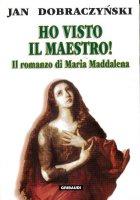 Ho visto il Maestro! Il romanzo di Maria Maddalena - Dobraczynski Jan