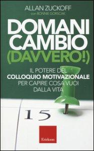 Copertina di 'Domani cambio (davvero!). Il potere del colloquio motivazionale per capire cosa vuoi dalla vita'