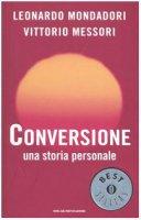Conversione. Una storia personale - Mondadori Leonardo, Messori Vittorio