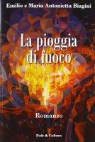 La pioggia di fuoco - Emilio Biagini, Maria Antonietta Novara Biagini