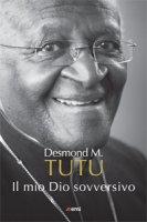 Il mio Dio sovversivo - Desmond Tutu