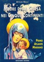 Madre della Chiesa nei cinque continenti - Attilio Galli
