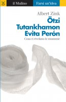 Ötzi, Tutankhamon, Evita Perón - Albert Zink