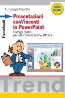 Presentazioni conVincenti in PowerPoint. Consigli pratici per una comunicazione efficace - Giuseppe Papotto
