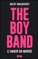 The boy band. Li amavo da morire. Ediz. illustrata - Moldavsky Goldy