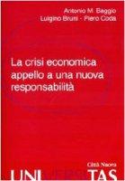 La crisi economica. Appello a una nuova responsabilità - Baggio Antonio M., Coda Piero, Bruni Luigino