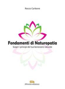 Copertina di 'Fondamenti di naturopatia. Scopri i principi del tuo benessere naturale'