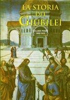 La storia dei Giubilei. Volume 1 (1300-1423) - AA.VV.