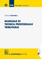 Manuale di tecnica processuale tributaria - Angelo Martinelli