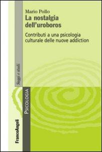 Copertina di 'La nostalgia dell'uroboros. Contributi a una psicologia culturale delle nuove addiction'