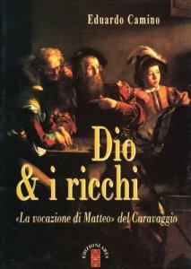 Copertina di 'Dio e i ricchi. La vocazione di Matteo del Caravaggio'
