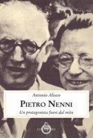 Pietro Nenni. Un protagonista fuori dal mito - Alosco Antonio