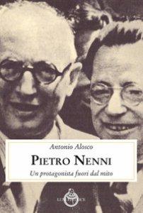 Copertina di 'Pietro Nenni. Un protagonista fuori dal mito'
