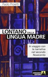 Copertina di 'Lontano dalla lingua madre. In viaggio con la narrativa nel secondo Novecento'
