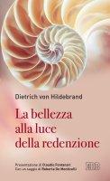 La bellezza alla luce della redenzione - Hildebrand Dietrich von