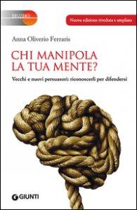 Copertina di 'Chi manipola la tua mente? Vecchi e nuovi persuasori: riconoscerli per difendersi'