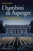 I bambini di Asperger. La scoperta dell'autismo nella Vienna nazista - Sheffer Edith