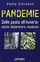 Pandemie. Dalla peste all'aviaria: storia, letteratura, medicina - Gulisano Paolo